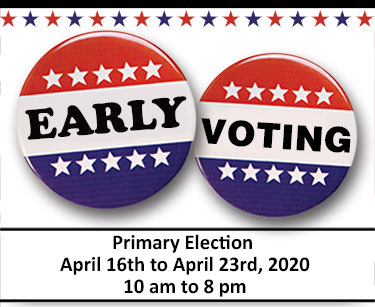 Early Voting for the Primary Election is Thursday, June 14, 2018 through Thursday, June 21, 2018 from 10 am until 8 pm.
