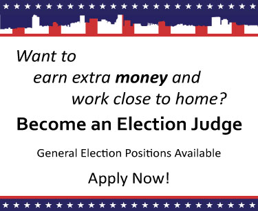 Want to earn extra money and work close to home? Become and Election Judge. General Election Positions Available. Apply Now.
